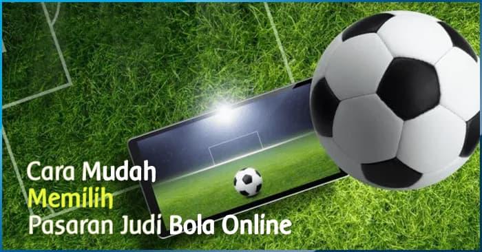 Cara Mudah Memilih Pasaran Judi Bola Online